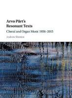 Arvo Part's Resonant Texts: Choral and Organ Music 1956-2015