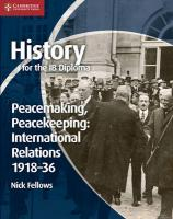 History for the IB Diploma: Peacemaking, Peacekeeping: International   Relations 1918-36, History for the IB Diploma: Peacemaking, Peacekeeping: International   Relations 1918-36
