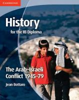 History for the IB Diploma: The Arab-Israeli Conflict 1945-79, History for the IB Diploma: The Arab-Israeli Conflict 1945-79
