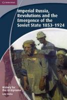 History for the IB Diploma: Imperial Russia, Revolutions and the Emergence   of the Soviet State 1853-1924, History for the IB Diploma: Imperial Russia, Revolutions and the Emergence   of the Soviet State 1853-1924
