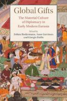 Global Gifts: The Material Culture of Diplomacy in Early Modern Eurasia, Global Gifts: The Material Culture of Diplomacy in Early Modern Eurasia
