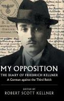 My Opposition: The Diary of Friedrich Kellner - A German against the Third Reich