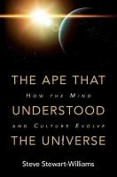 Ape that Understood the Universe: How the Mind and Culture Evolve