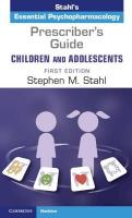 Prescriber's Guide - Children and Adolescents: Volume 1: Stahl's Essential Psychopharmacology, Volume 1