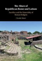 Altars of Republican Rome and Latium: Sacrifice and the Materiality of Roman Religion