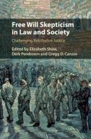 Free Will Skepticism in Law and Society: Challenging Retributive Justice