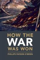 Cambridge Military Histories, How the War Was Won: Air-Sea Power and Allied Victory in World War II