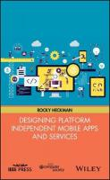 Designing Platform Independent Mobile Apps and Services: Your Idea, on Any Device, Anywhere