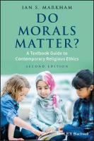 Do Morals Matter?: A Textbook Guide to Contemporary Religious Ethics 2nd Edition
