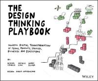 Design Thinking Playbook: Mindful Digital Transformation of Teams, Products, Services, Businesses and Ecosystems