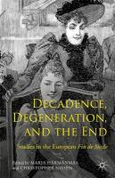 Decadence, Degeneration, and the End: Studies in the European Fin de Siecle
