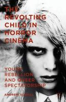 Revolting Child in Horror Cinema: Youth Rebellion and Queer Spectatorship 2015 1st ed. 2015