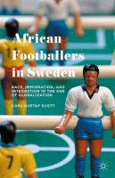 African Footballers in Sweden: Race, Immigration, and Integration in the Age of Globalization 2015 1st ed. 2015