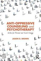 Anti-Oppressive Counseling and Psychotherapy: Action for Personal and Social Change