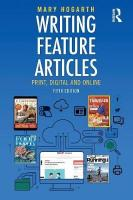 Writing Feature Articles: Print, Digital and Online 5th New edition