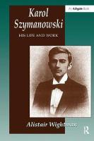 Karol Szymanowski: His Life and Work