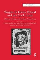 Wagner in Russia, Poland and the Czech Lands: Musical, Literary and Cultural Perspectives