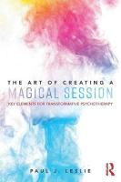 Art of Creating a Magical Session: Key Elements for Transformative Psychotherapy
