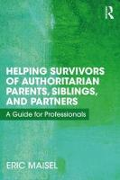 Helping Survivors of Authoritarian Parents, Siblings, and Partners: A Guide for Professionals