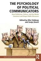 Psychology of Political Communicators: How Politicians, Culture, and the Media Construct and Shape Public Discourse