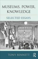 Museums, Power, Knowledge: Selected Essays