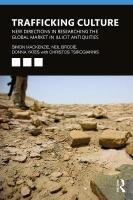 Trafficking Culture: New Directions in Researching the Global Market in Illicit Antiquities