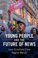 Young People and the Future of News: Social Media and the Rise of Connective Journalism, Young People and the Future of News: Social Media and the Rise of   Connective Journalism