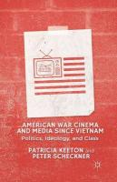American War Cinema and Media Since Vietnam: Politics, Ideology, and Class 2013 2013 ed.