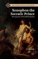 Xenophon the Socratic Prince: The Argument of the Anabasis of Cyrus 1st ed. 2014