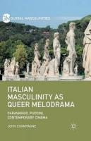 Italian Masculinity as Queer Melodrama: Caravaggio, Puccini, Contemporary Cinema 2015 1st ed. 2015