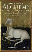 Rise of Alchemy in Fourteenth-Century England: Plantagenet Kings and the Search for the Philosopher's Stone