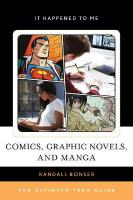 Comics, Graphic Novels, and Manga: The Ultimate Teen Guide