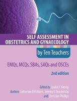 Self Assessment in Obstetrics and Gynaecology by Ten Teachers 2E      EMQs,   MCQs, SBAs, SAQs & OSCEs 2nd New edition