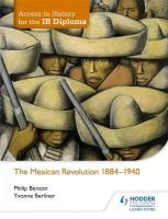 Access to History for the IB Diploma: The Mexican Revolution 1884-1940