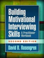 Building Motivational Interviewing Skills: A Practitioner Workbook 2nd New edition