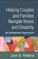 Helping Couples and Families Navigate Illness and Disability: An Integrated Approach