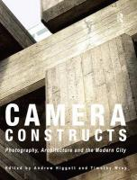 Camera Constructs: Photography, Architecture and the Modern City Revised edition