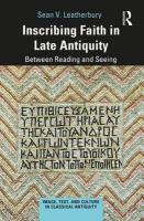 Inscribing Faith in Late Antiquity: Between Reading and Seeing