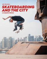 Skateboarding and the City: A Complete History 2nd ed.