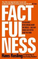 Factfulness: Ten Reasons We're Wrong About The World - And Why Things Are Better Than You   Think LONGLISTED FOR THE FT/McKINSEY BUSINESS BOOK OF THE YEAR AWARD