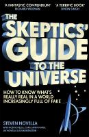 Skeptics' Guide to the Universe: How To Know What's Really Real in a World Increasingly Full of Fake