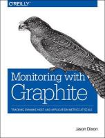 Monitoring with Graphite: Tracking Dynamic Host and Application Metrics at Scale