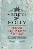 Mistletoe and Holly: Classic Christmas Stories 2nd