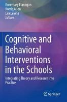 Cognitive and Behavioral Interventions in the Schools: Integrating Theory and Research into Practice 2015 1st ed. 2015