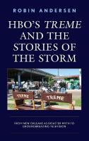 HBO's Treme and the Stories of the Storm: From New Orleans as Disaster Myth to Groundbreaking Television