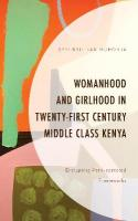Womanhood and Girlhood in Twenty-First Century Middle Class Kenya: Disrupting Patri-centered Frameworks