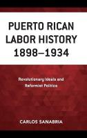 Puerto Rican Labor History 1898-1934: Revolutionary Ideals and Reformist Politics