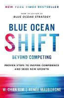Blue Ocean Shift: Beyond Competing - Proven Steps to Inspire Confidence and Seize New Growth Main Market Ed.
