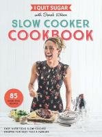 I Quit Sugar Slow Cooker Cookbook: 85 easy, nutritious slow-cooker recipes for busy folk and families Main Market Ed.