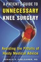 Patient's Guide to Unnecessary Knee Surgery: How to Avoid the Pitfalls of Hasty Medical Advice